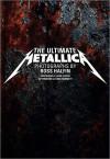 The Ultimate Metallica - Ross Halfin, Lars Ulrich, Kirk Hammett
