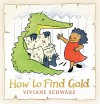 How to Find Gold - Viviane Schwarz, Viviane Schwarz