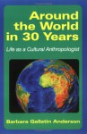 Around the World in 30 Years: Life as a Cultural Anthropologist - Barbara Gallatin Anderson