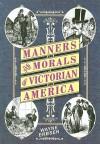 Manners & Morals of Victorian America - Wayne Erbsen