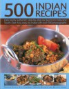 500 Indian Recipes: Deliciously Authentic Step-By-Step Recipes from India and South-East Asia, Easy to Make with Over 500 Photographs - Shehzad Husain, Rafi Fernandez