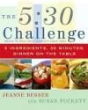 The 5:30 Challenge: 5 Ingredients, 30 Minutes, Dinner on the Table - Jeanne Besser, Susan Puckett