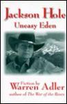 Jackson Hole, Uneasy Eden: Fiction - Warren Adler