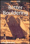How to Rock Climb: Better Bouldering - John Sherman