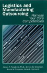 Logistics and Manufacturing Outsourcing: Harness Your Core Competencies - Jim Tompkins