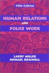 Human Relations and Police Work, Fifth Edition - Larry S. Miller, Michael C. Braswell