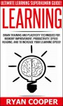 Learning: Ultimate Learning Superhuman Guide! - Brain Training And Plasticity Techniques For Memory Improvement, Productivity, Speed Reading, And To Increase ... Critical Thinking, NLP, Teaching) - Ryan Cooper
