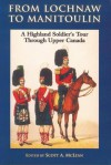From Lochnaw to Manitoulin: A Highland Soldier's Tour Through Upper Canada - Andrew Agnew, Scott A. McLean
