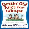 Gettin' Old Ain't For Wimps: Inspirations and Stories to Warm Your Heart and Tickle Your Funny Bone - Karen O'Connor