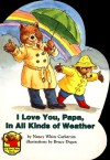 I Love You Papa, in All Kinds of Weather - Nancy White Carlstrom
