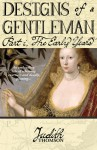 Designs of a Gentleman: The Early Years - Judith Thomson