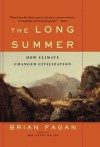 The Long Summer: How Climate Changed Civilization - Brian M. Fagan
