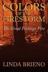 Colors of the Firestorm: The Great Peshtigo Fire - Linda Brieno