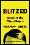Blitzed: Drugs in the Third Reich - Norman Ohler