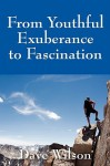From Youthful Exuberance to Fascination - Dave Wilson