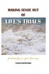 Making Sense Out of Life's Trials: Finding Joy in Your Journey - Victor Lee, Deborah Caltagirone, Bari-Ellen Roberts