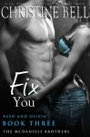 Fix You: Bash and Olivia, Book 3 of 3 (McDaniels Brothers-Bash and Olivia) - Christine Bell
