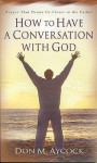 How to Have a Conversation with God: Prayer That Draws Us Closer to the Father - Don M. Aycock