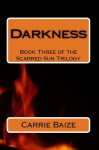 Darkness (Scarred Sun Trilogy #3) - Carrie Baize