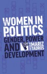 Women in Politics: Gender, Power and Development - Mariz Tadros