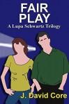 Fair Play: A Lupa Schwartz Trilogy (Lupa Schwatz Mysteries Book 3) - J. David Core