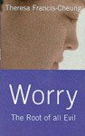 Worry: The Root of All Evil - Theresa Francis-Cheung
