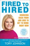 Fired to Hired: Bouncing Back from Job Loss to Get to Work Right Now - Tory Johnson