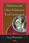 Melamine and Other Problematic Food Carcinogens - Viroj, Viroj Wiwanitkit