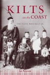 Kilts on the Coast: The Scots Who Built BC - Jan Peterson