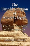 The Untold Religion of Ancient Egypt - Sub Title The Lost Symbols of Freemasonry - Jeffrey Lewis, Jo-Ann Langseth, Debbie Dawson
