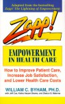 Zapp! Empowerment in Health Care: How to Improve Patient Care, Increase Employee Job Satisfaction, and Lower Health Care Costs - William C. Byham, Jeff Cox, Sharyn Materna