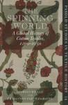 The Spinning World: A Global History of Cotton Textiles, 1200-1850 (Pasold Studies in Textile History) - Giorgio Riello, Prasannan Parthasarathi