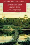 About Love and Other Stories (Oxford World's Classics) - Anton Chekhov, Rosamund Bartlett