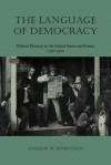The Language of Democracy Language of Democracy: Political Rhetoric in the United States and Britain, 1790-19political Rhetoric in the United States a - Andrew W. Robertson
