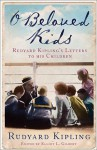 O Beloved Kids: Rudyard Kipling's Letters to His Children - Rudyard Kipling, Elliot L. Gilbert