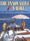 The Innovative Yacht: How to Improve a Boat for Comfort, Convenience and Performance - Andrew Simpson