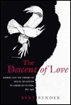 The Descent of Love: Darwin and the Theory of Sexual Selection in American Fiction, 1871-1926 - Bert Bender