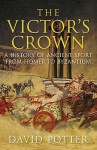 The Victor's Crown: Greek & Roman Sport from Homer to Byzantium - David Stone Potter