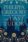 The Last Tudor (The Plantagenet and Tudor Novels) - Philippa Gregory