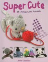 Super Cute: 25 Amigurumi Animals - Annie Obaachan