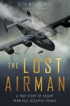 The Lost Airman: A True Story of Escape from Nazi Occupied France - Seth Meyerowitz, Peter Stevens