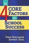 The 4 Core Factors for School Success - Todd Whitaker, Jeffrey Zoul