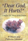 Dear God, It Hurts!: Comfort for Those Who Grieve - William L. Coleman, Patricia Coleman