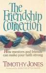 The Friendship Connection: How Mentors and Friends Can Make Your Faith Strong - Timothy K. Jones