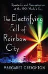 The Electrifying Fall of Rainbow City: Spectacle and Assassination at the 1901 World's Fair - Margaret Creighton
