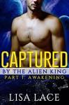Captured by the Alien King Part 1: Awakening: A BBW SciFi Alien Serial Romance - Lisa Lace