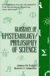 Glossary of Epistemology/Philosophy of Science (Glossaries for Research, Reading & Writing) - James H. Fetzer