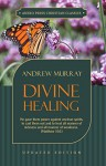 Divine Healing: He gave them power against unclean spirits, to cast them out and to heal all manner of sickness and all manner of weakness - Matthew 10:1 - Andrew Murray