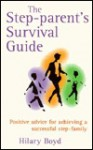 The Step-Parent's Survival Guide: Positive Advice for Achieving a Successful Step-Family - Hilary Boyd