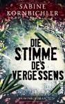 Die Stimme des Vergessens: Kriminalroman (Kristina-Mahlo-Reihe, Band 2) - Sabine Kornbichler